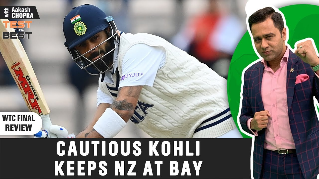 KOHLI & RAHANE Keep NZ Bowlers at BAY on Day 1   WTC Final   Betway Test of the Best   Aakash Chopra