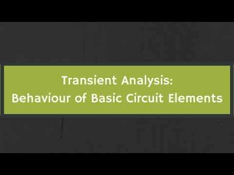 Transient Analysis: Behaviour of Basic Circuit Elements