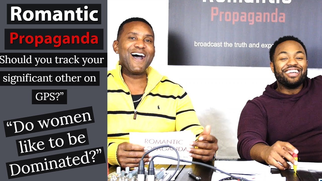 Romantic Propaganda Podcast Ep 4 - Should you track your significant other  on GPS + More