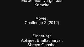 Elo Je Maa Durga Maa - Karaoke - Challenge 2 (2012) - Abhijeet Bhattacharcharya ; Shreya Ghoshal