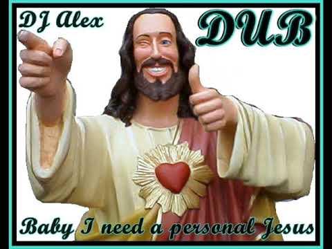 BABY I NEED A PERSONAL JESUS DUB - DJ ALEX