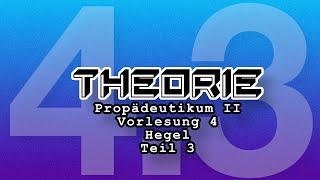 Propädeutikum II: Vorlesung 4: Teil 3 Hegel