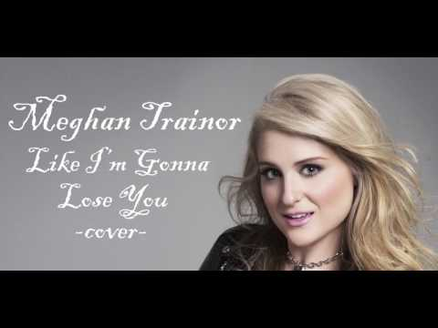 Like I'm Gonna Lose You - Meghan Trainor ft John L | Lyrics 1