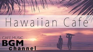 Hawaiian Cafe Music - Relaxing Guitar Music For Study, Work - Background Hawaiian Music