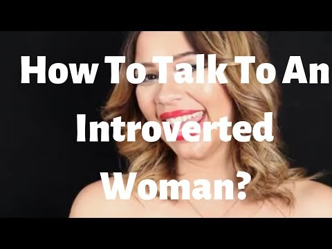 How To Talk To An Introverted Woman