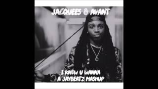 Jacquees & Avant - I Know U Wanna (A JAYBeatz Mashup) #HVLM