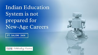 New Age Careers & Challenges in Education by Ms. Saloni Jain -Founder, Celebrating Careers