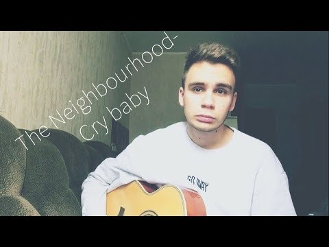 d958f86a5 The Neighbourhood- Cry Baby (cover by Mikhail Mikhaylov) - YouTube