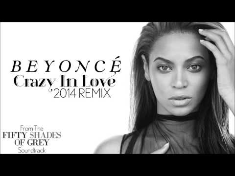 """Beyoncé  - Crazy In Love (2014 Remix) [From The """"Fifty Shades Of Grey"""" Soundtrack]"""
