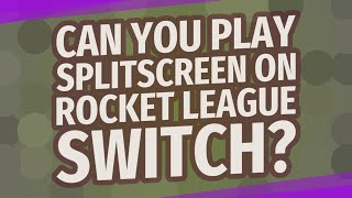 Can you play splitscreen on rocket League switch?