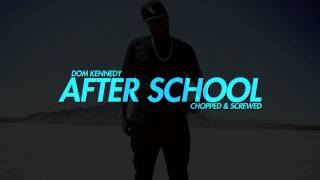 Dom Kennedy - After School (Chopped and Screwed)