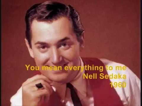 You mean everything to me- Neil Sedaka