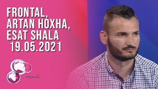 FRONTAL, Artan Hoxha, Esat Shala – 19.05.2021