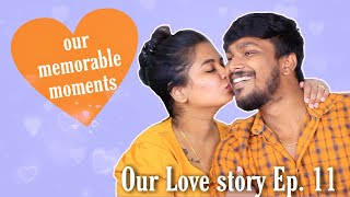 Our Memorable moments | Our Love story Ep. 11