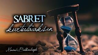 Sabret Kurtulacaksın! | Musab Balkanlıoğlu