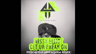 Missy Elliot // Get ur freak on (99Problems Lemonsoda Remix)