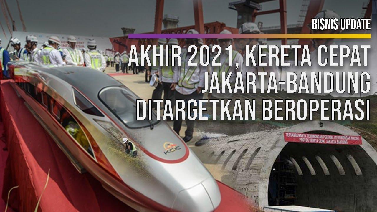 Akhir 2021, Kereta Cepat Jakarta-Bandung Ditargetkan ...
