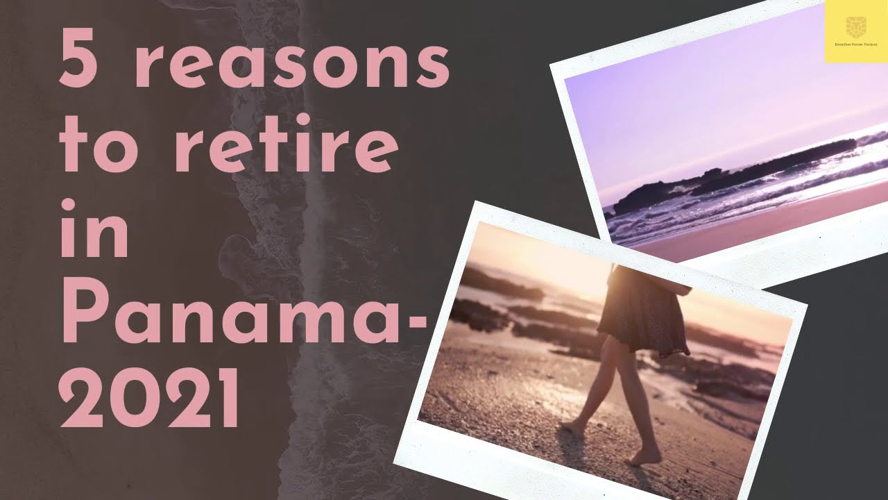 Retiring in Panama in 2021 – Why You Should Consider It👙😎👨🌾🏄♂️✈🛳