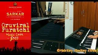 Oru Viral Puratchi Music Cover || Sarkar || Thalapathy Vijay || A .R. Rahman || A.R Murugadoss