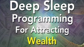 Deep Sleep Programming for Attracting Wealth - Money Magnet Super-Charged Affirmations