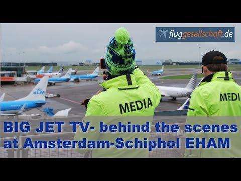 Big Jet TV - hinter den Kulissen am Flughafen Amsterdam - Schiphol EHAM
