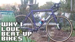 Why I Love Beat Up Bikes