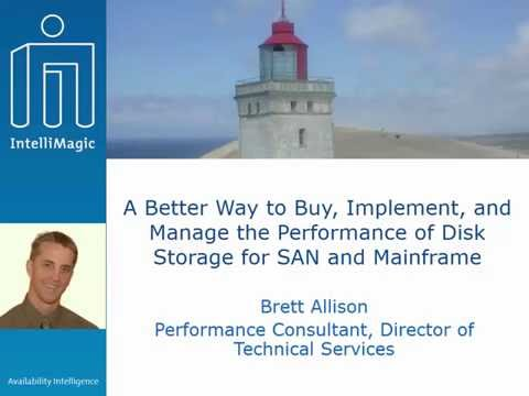 A Better Way to Buy Implement and Manage the Performance of Disk Storage for SAN and Mainframe