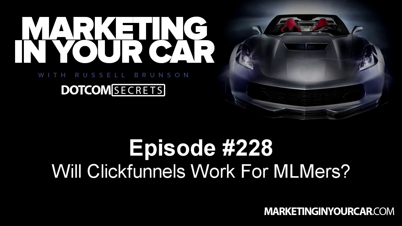 228 - Will Clickfunnels Work For MLMers?