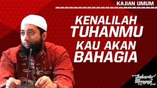Kajian Islam : Kenalilah Tuhanmu Kau Akan Bahagia - Ustadz Dr. Khalid Basalamah, MA.