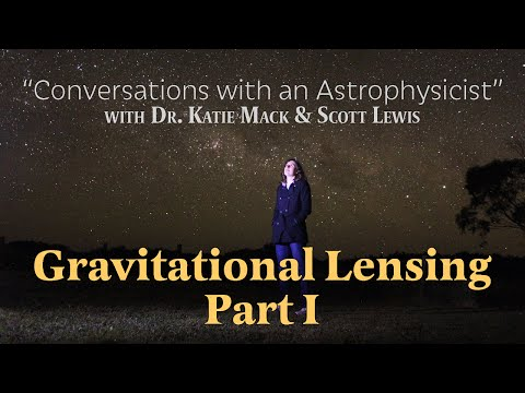 Conversations with an Astrophysicist - Gravitational Lensing