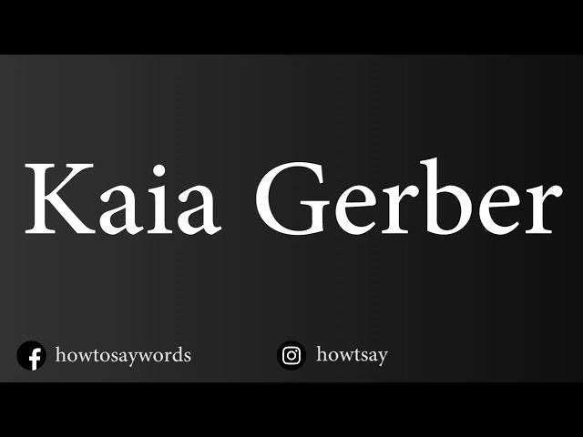 How To Pronounce Kaia Gerber