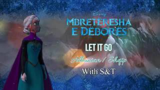 ❄Let it go Albanian/2015❄ With S&T