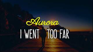 I Went Too Far -AURORA (Lyrics)
