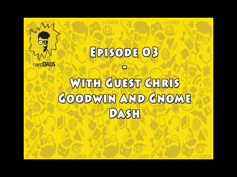 Episode 03 - With Guest Chris Goodwin and Gnome Dash