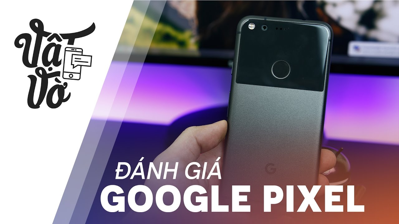 Vật Vờ| Đánh giá Google Pixel điện thoại Android xuất sắc nhất 2016