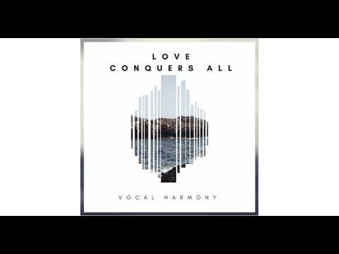 Vocal Harmony - Love Conquers All