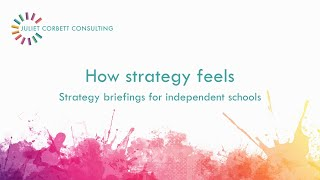 How strategy feels. Strategy videos for independent schools. Juliet Corbett Consulting