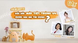 TÍNH NĂNG nào của MÁY TIỆT TRÙNG SẤY KHÔ UV được Joyce Phạm và Mỹ Thuận yêu thích nhất? FATZ BABY