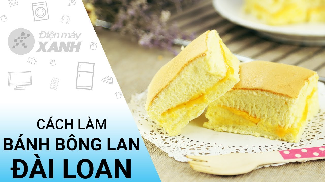 Cách làm bánh bông lan Đài Loan mềm mềm thơm thơm ngon mê ly | Điện máy XANH