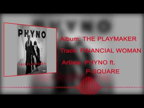 Phyno - Financial Woman [Official Audio] ft. P-Square