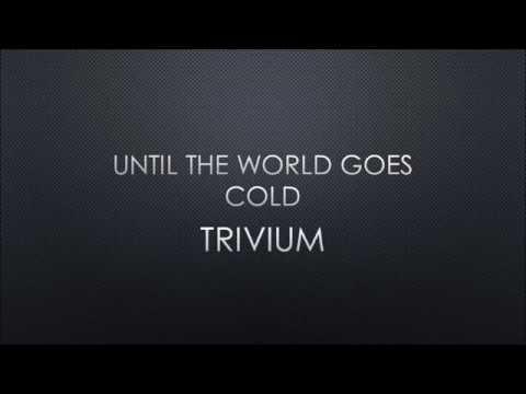 Trivium - Until The World Goes Cold (Lyrics)