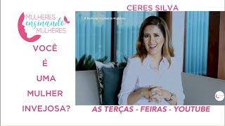 Mulheres ensinando Mulheres com Ceres Silva: Você é uma Mulher Invejosa?