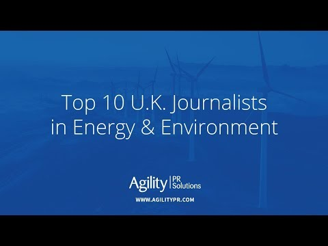 Top 10 U.K. Journalists in Energy & Environment - Agility PR Solutions