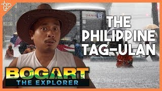 5 Things You Find During A Philippine Tag-Ulan (Bogart the Explorer)
