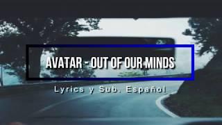 Avatar - Out of our minds (Lyrics y sub. Español)