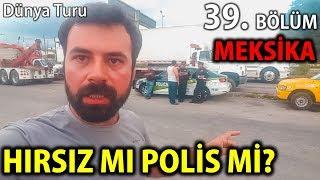 MEKSİKA'DA POLİS ZORLA PARAMIZI ALDI   Buraya Gelmeyin   39.Bölüm