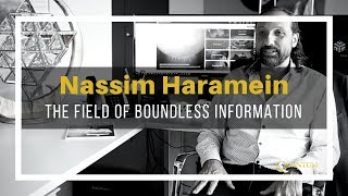 Nassim Haramein - The Field of Boundless Information - Quantum University