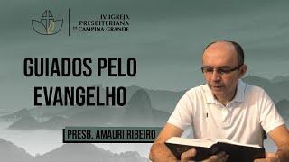 Guiados pelo Evangelho - Presb. Amauri Ribeiro - 09/08/2020 (Noite)