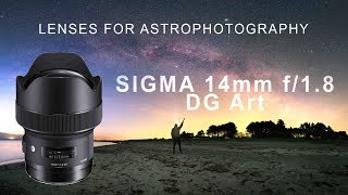 LENSES FOR ASTROPHOTOGRAPHY - Sigma 14mm f 1 8 REVIEW 4K