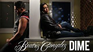 Beatriz Gonzalez - Dime - Official Music Video